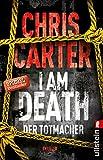 I Am Death. Der Totmacher: Thriller (Ein Hunter-und-Garcia-Thriller, Band 7) - Chris Carter
