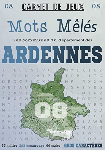 Mots Mêlés Les Communes du Département des ARDENNES: Carnet de 33 grilles de mots avec solutions : Grand Format: Puzzle de mots: Mots cachés pour ... (Mots Mêlés Départements français, Band 8)