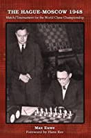 The Hague-Moscow 1948: Match / Tournament for the World Chess Championship