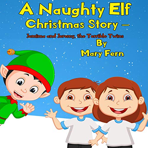 A Naughty Elf Christmas Story - Jemima and Jeremy, the Terrible Twins     A Christmas Bedtime Story (Naughty Elf Helps Santa, Book 7)              By:                                                                                                                                 Mary Fern                               Narrated by:                                                                                                                                 Clinton Herigstad                      Length: 22 mins     Not rated yet     Overall 0.0