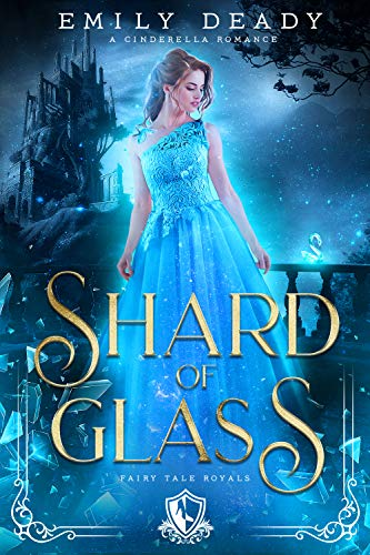 Shard of Glass: A Cinderella Romance (Fairy Tale Royals Book 1) by [Emily Deady]