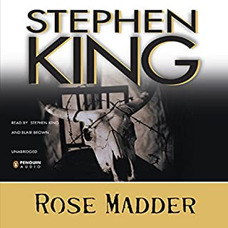 Rose Madder                   By:                                                                                                                                 Stephen King                               Narrated by:                                                                                                                                 Blair Brown                      Length: 17 hrs and 28 mins     1,209 ratings     Overall 4.2
