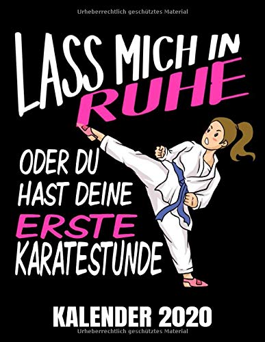 Lass Mich In Ruhe Oder Du Hast Deine Erste Karatestunde Kalender 2020: Karate Mädchen Kalender Terminplaner Buch - Jahreskalender - Wochenkalender - Jahresplaner