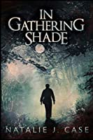 In Gathering Shade: Large Print Edition