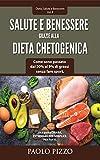 SALUTE E BENESSERE GRAZIE ALLA DIETA CHETOGENICA: Come sono passato dal 20% al 9% di grassi senza fare sport. (Dieta, Salute e Benessere Vol. 2)
