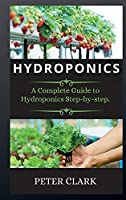 Hydroponics: A Complete Guide to Hydroponics Step-by-step.