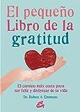 El Pequeño Libro De La Gratitud. El Camino Más Corto Para Ser Feliz Y Disfrutar De La Vida
