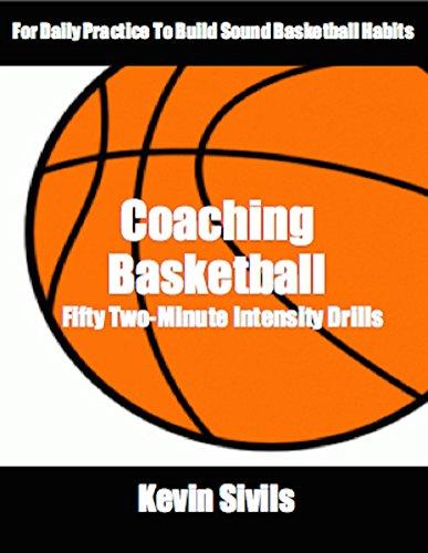 Coaching Basketball: 50 Two Minute Intensity Drills (Coaching Basketball: Drills for Building Winning Basketball Programs Book 1)