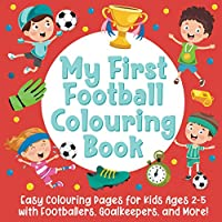 My First Football Colouring Book: Easy Colouring Pages for Kids Ages 2-5 with Footballers, Goalkeepers, and More!: (Gift Idea for Boys and Girls)