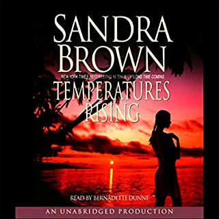 Temperatures Rising                   By:                                                                                                                                 Sandra Brown                               Narrated by:                                                                                                                                 Bernadette Dunne                      Length: 5 hrs and 28 mins     1 rating     Overall 4.0