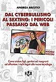 Dal cyberbullismo al sexting. Come aiutare figli, genitori ed insegnanti ad affrontare i rischi legati alle nuove tecnologie
