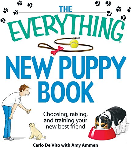 The Everything New Puppy Book: Choosing, raising, and training your new best friend (Everything®)
