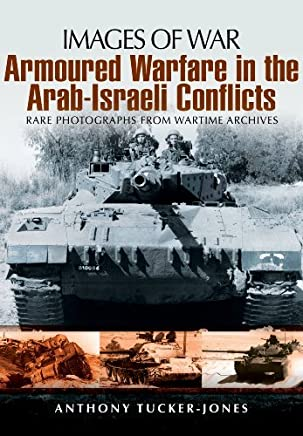 Armoured Warfare in the Arab-Israeli Conflicts (Images of War) by Anthony Tucker-Jones(2013-09-19)
