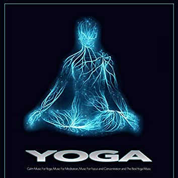 Yoga: Calm Music For Yoga, Music For Meditation, Music For Focus and Concentration and The Best Yoga Music