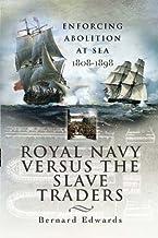 Royal Navy Versus the Slave Traders: Enforcing Abolition at Sea, 1808–1898 PDF