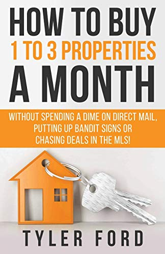 Real Estate Investing Books! - How To Buy 1 To 3 Properties A Month: Without Spending a Dime on Direct Mail, Putting Up Bandit Signs, or Chasing Deals in the MLS