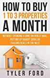 How To Buy 1 To 3 Properties A Month: Without Spending a Dime on Direct Mail, Putting Up Bandit Signs, or Chasing Deals in the MLS