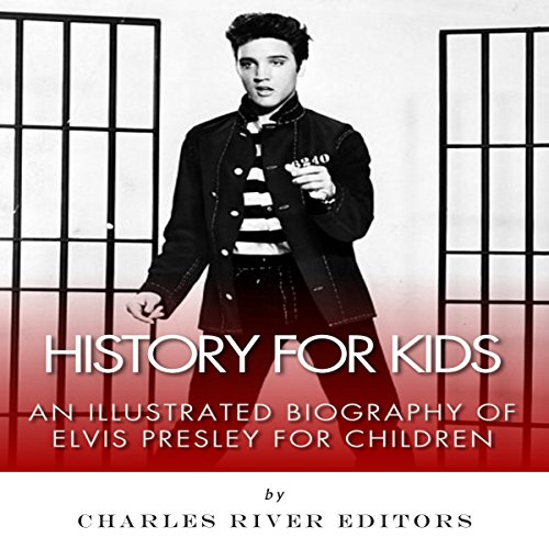 History for Kids: A Biography of Elvis Presley for Children audiobook cover art