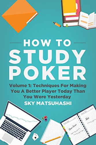 How To Study Poker: Volume 1: Techniques For Making You A Better Player Today Than You Were Yesterday (English Edition)
