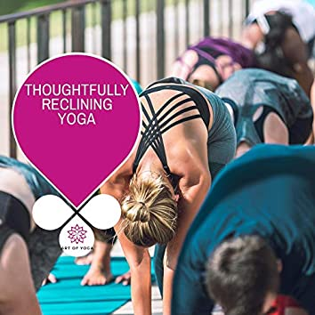 Thoughtfully Reclining Yoga