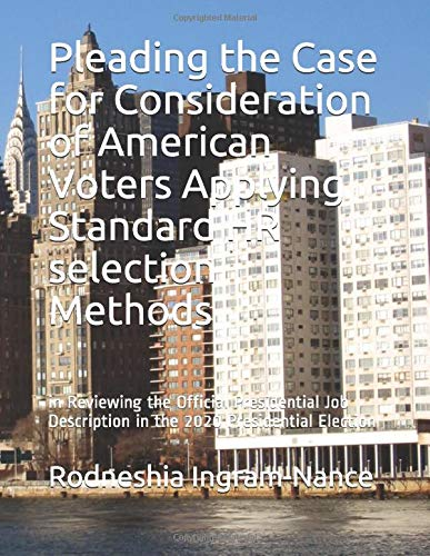 Pleading the Case for Consideration of American Voters Applying Standard HR selection Methods: in Reviewing the Official Presidential Job Description in the 2020 Presidential Election