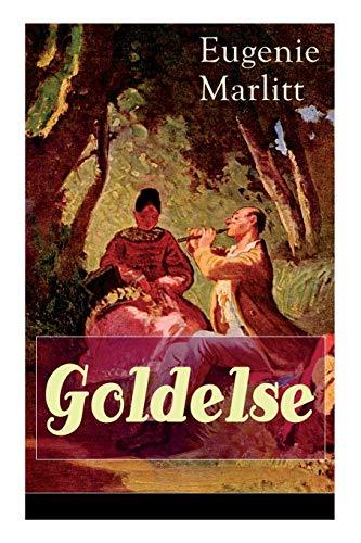 Goldelse: Aus der Feder der berühmten Bestseller-Autorin von Das Geheimnis der alten Mamsell, Amtmanns Magd und Die zweite Frau