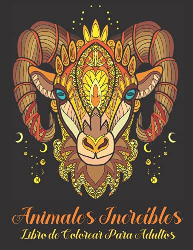 Animales Increíbles Libro de Colorear Para Adultos: Antiestrés para relajarse|Fantásticos Animales con Mandalas para Colorear|Dibujos Animales|Libro de Mandalas para Colorear