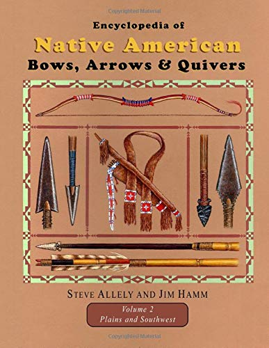 Compare Textbook Prices for Encyclopedia of Native American Bows, Arrows, and Quivers, Volume 2: Plains and Southwest  ISBN 9781794166608 by Hamm, Jim,Allely, Steve