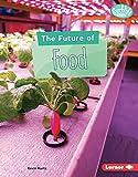 The Future of Food (Searchlight Books  — Future Tech) (English Edition)