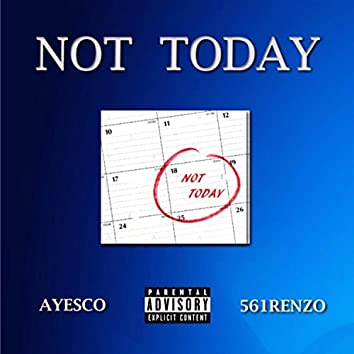 Not Today (feat. Ayesco & 561Renzo)