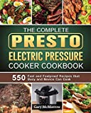 The Complete Presto Electric Pressure Cooker Cookbook: 550 Fast and Foolproof...