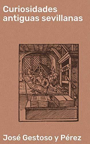 Curiosidades antiguas sevillanas eBook: Gestoso y Pérez, José: Amazon.es: Tienda Kindle