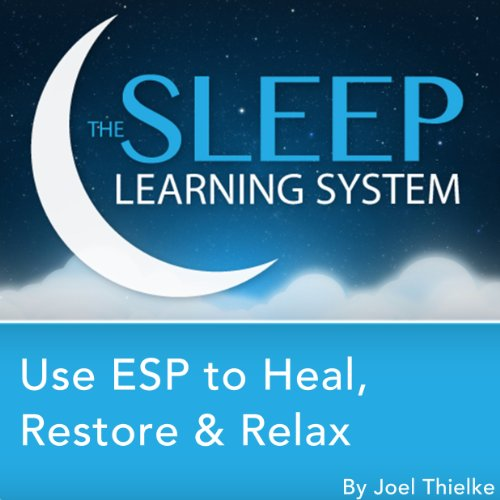 Use ESP to Heal, Restore & Relax with Hypnosis, Meditation, and Affirmations cover art