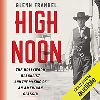 High Noon     The Hollywood Blacklist and the Making of an American Classic              By:                                                                                                                                 Glenn Frankel                               Narrated by:                                                                                                                                 Allan Robertson                      Length: 14 hrs and 27 mins     156 ratings     Overall 4.5
