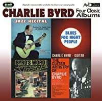 Four Classic Albums (Jazz Recital / Blues For Night People / Byrd's Word / The Guitar Artistry Of Charlie Byrd) by Charlie Byrd