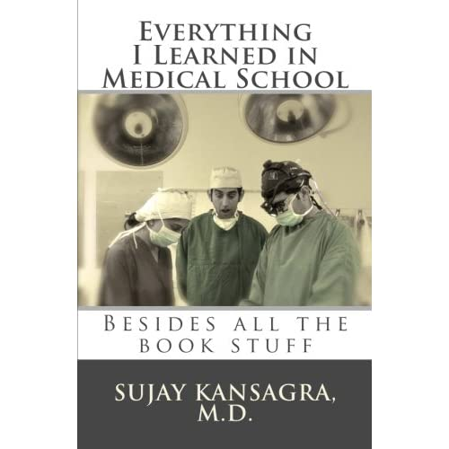 Everything I Learned in Medical School: Besides All the Book