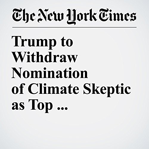 Trump to Withdraw Nomination of Climate Skeptic as Top Environmental Adviser copertina