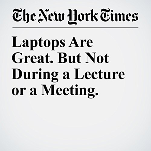 Laptops Are Great. But Not During a Lecture or a Meeting. copertina