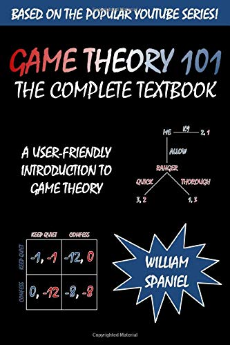 Compare Textbook Prices for Game Theory 101: The Complete Textbook  ISBN 9781492728153 by Spaniel, William