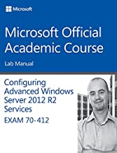 70-412 Configuring Advanced Windows Server 2012 Services R2 Lab Manual (Microsoft Official Academic Course Series)