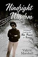 Hindsight Wisdom: A Critical Look at the Past, Present, & Future