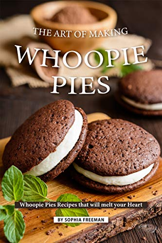 The Art of Making Whoopie Pies: Whoopie Pies Recipes that will melt your Heart