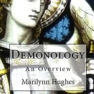 Demonology     An Overview              By:                                                                                                                                 Marilynn Hughes                               Narrated by:                                                                                                                                 Torry Clark                      Length: 4 hrs and 5 mins     17 ratings     Overall 3.7