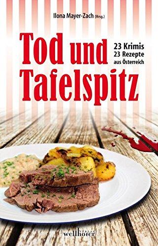 Tod und Tafelspitz: 23 Krimis und Rezepte aus Österreich