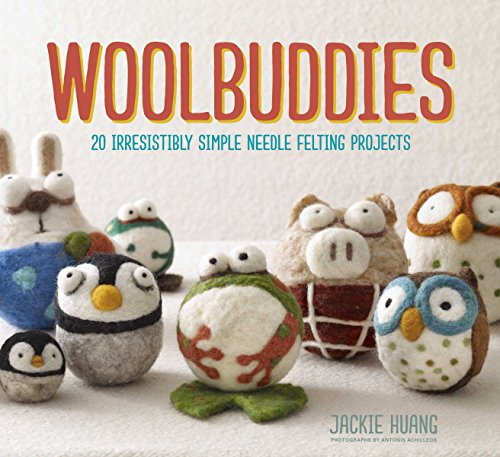 Huang, J: Woolbuddies: 20 Irresistibly Simple Needle Felting Projects