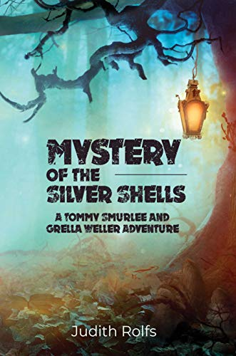 MYSTERY OF THE SILVER SHELLS: A TOMMY SMURLEE AND GRELLA WELLER ADVENTURE (English Edition)