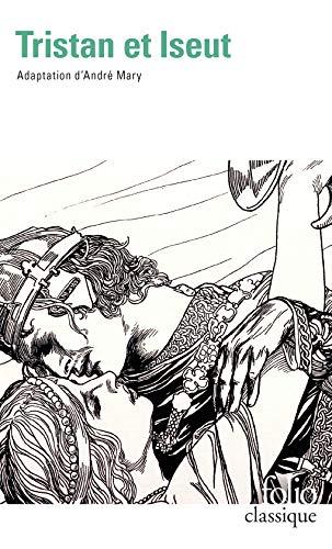 Tristan et Iseut [Lingua francese]: La merveilleuse histoire de Tristan et Iseut et de leurs folles amours, restituée en son ensemble et nouvellement ... dans l'esprit des grands conteurs d'autrefois