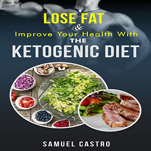Lose Fat and Improve Your Health with the Ketogenic Diet  By  cover art