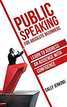 Public Speaking for Absolute Beginners: Learn to Address an Audience with Confidence by [Sally Jenkins, Andrew Bulman]
