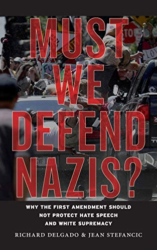 Compare Textbook Prices for Must We Defend Nazis?: Why the First Amendment Should Not Protect Hate Speech and White Supremacy Reprint Edition ISBN 9781479857838 by Delgado, Richard,Stefancic, Jean